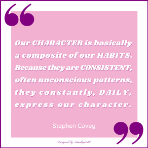Quote by Stephen Covey: Our character is basically a composite of our habits...